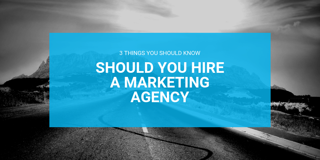Should you hire a marketing agency